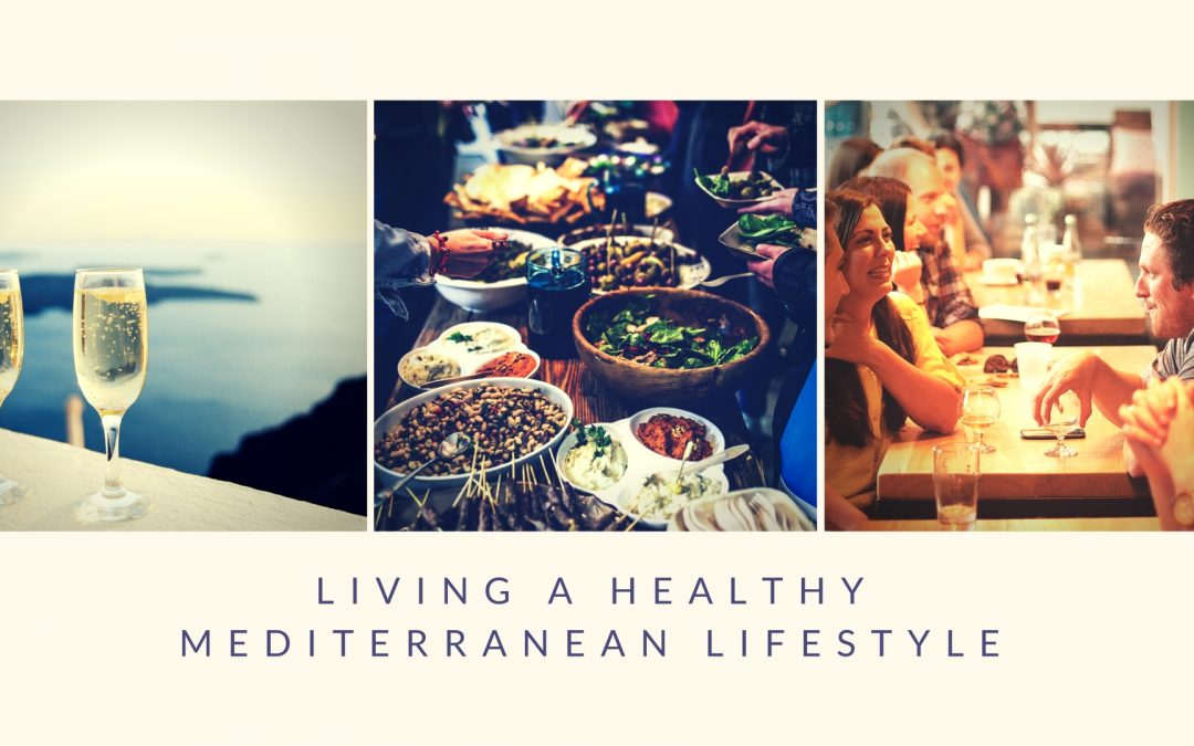 The Benefits of Living a Healthy Mediterranean Lifestyle